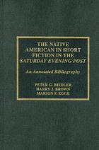 The Native American in short fiction in the Saturday Evening Post : an annotated bibliography