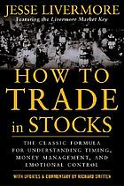 How to trade in stocks : his own words: the Jesse Livermore secret trading formula for understanding timing, money management and emotional control
