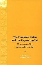 The European Union and the Cyprus conflict : modern conflict, postmodern union