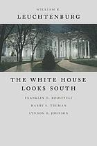 The White House looks south : Franklin D. Roosevelt, Harry S. Truman, Lyndon B. Johnson