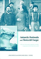Antarctic Peninsula & Tierra del Fuego : 100 years of Swedish-Argentine scientific cooperation at the end of the world : proceedings of Otto Nordensjold's Antarctic Expedition of 1901-1903 and Swedish scientists in Patagonia: a symposium held in Buenos Aires, Argentina, March 2-7, 2003