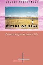 Fields of play : constructing an academic life