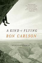 A kind of flying : selected stories