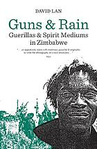 Guns & rain : guerrillas & spirit mediums in Zimbabwe