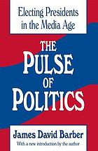 The pulse of politics : electing presidents in the media age