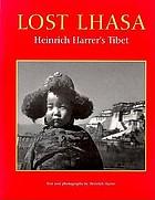 Lost Lhasa : Heinrich Harrer's Tibet