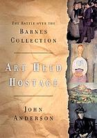 Art held hostage : the story of the Barnes collection