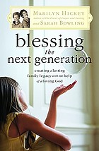 Blessing the next generation : creating a lasting family legacy with the help of a loving God