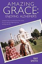 Amazing Grace : enjoying Alzheimer's