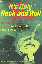 It's only rock and roll : an anthology of rock and roll short stories