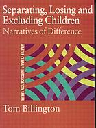 Separating, losing and excluding children narratives of difference