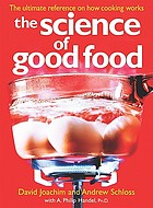 The science of good food : the ultimate reference on how cooking works