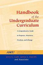 Handbook of the undergraduate curriculum : a comprehensive guide to purposes, structures, practices, and change