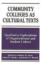 Community colleges as cultural texts : qualitative explorations of organizational and student culture