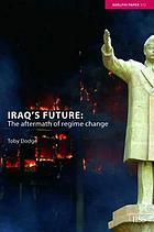 Iraq's future : the aftermath of regime change
