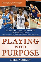 Playing with purpose : inside the lives and faith of top NBA stars including Kevin Durant, Kyle Korver, Jeremy Lin, and more!
