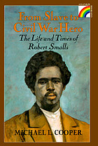 From slave to Civil War hero : the life and times of Robert Smalls