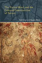 The native mind and the cultural construction of natureThe native mind : cognition and management of nature across cultures