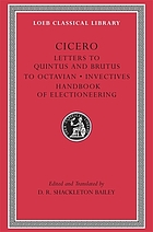 Letters to Quintus and Brutus ; Letter fragments ; Letter to Octavian ; Invectives ; Handbook of electioneering
