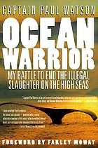 Ocean warrior : my battle to end the illegal slaughter on the high seas