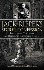 Jack the Ripper's secret confession : the hidden testimony of Britain's first serial killer