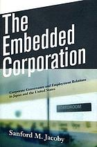 The embedded corporation : corporate governance and employment relations in Japan and the United States