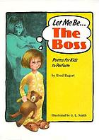 Let me be the boss : poems for kids to perform
