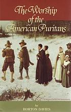 The worship of the American Puritans, 1629-1730