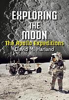 Exploring the moon : the Apollo expeditions