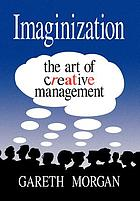 Imaginization : the art of creative management