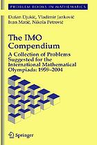 The IMO compendium : a collection of problems suggested for the International Mathematical Olympiads, 1959-2004