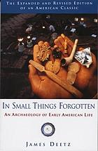 In small things forgotten the archaeology of early American life