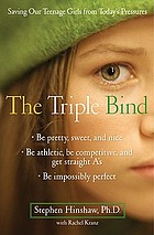 The triple bind : saving our teenage girls from today's pressures