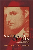 Napoleon and Berlin : the Franco-Prussian war in North Germany, 1813