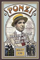Ponzi : the incredible true story of the king of financial cons