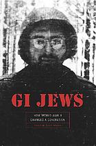 GI Jews : how World War II changed a generation