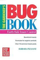 The gardener's bug book : earth-safe insect control