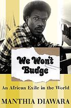 We won't budge : an African exile in the world