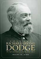 Colonel Richard Irving Dodge : the life and times of a career army officer