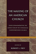 The making of an American church : essays commemorating the jubilee year of the Evangelical United Brethren Church