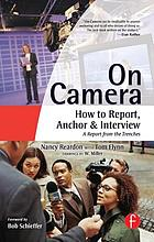 On camera presentation : how to report, anchor & interview