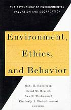 Environment, ethics, and behavior : the psychology of environmental valuation and degradation