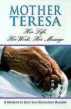 Mother Teresa : her life, her work, her message : a memoir