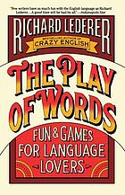The play of words : fun and games for language lovers