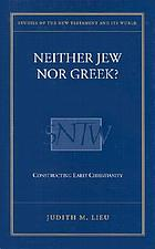 Neither Jew nor Greek? : constructing early Christianity