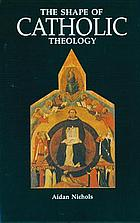 The shape of Catholic theology : an introduction to its sources, principles, and history