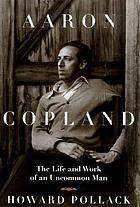 Aaron Copland : the life and work of an uncommon man