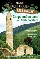 Leprechauns and Irish folklore : a nonfiction companion to Magic tree house Merlin mission #15: Leprechaun in late winter