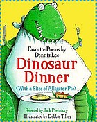 Dinosaur dinner with a slice of alligator pie : favorite poems