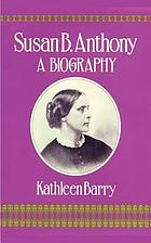 Susan B. Anthony : a biography of a singular feminist